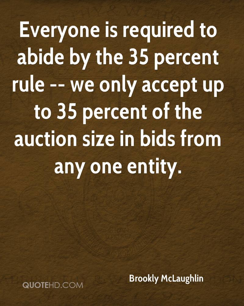 Everyone is required to abide by the 35 percent rule -- we only accept up to 35 percent of the auction size in bids from any one entity.