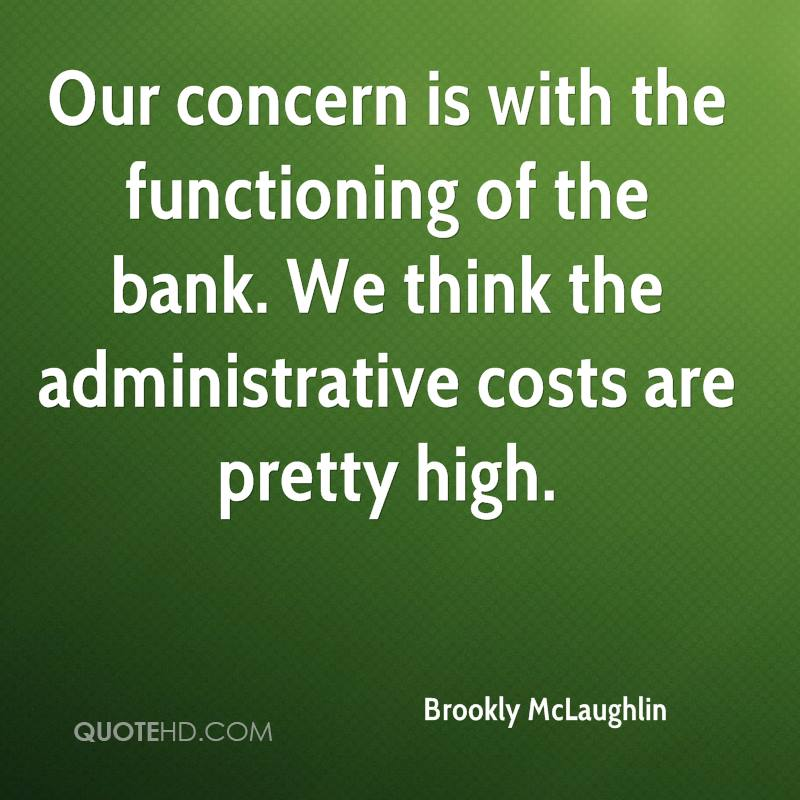 Our concern is with the functioning of the bank. We think the administrative costs are pretty high.