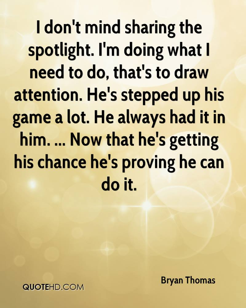 I don't mind sharing the spotlight. I'm doing what I need to do, that's to draw attention. He's stepped up his game a lot. He always had it in him. ... Now that he's getting his chance he's proving he can do it.