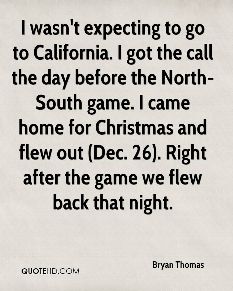 I wasn't expecting to go to California. I got the call the day before the North-South game. I came home for Christmas and flew out (Dec. 26). Right after the game we flew back that night.