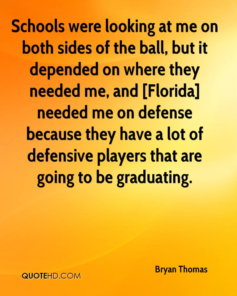 Schools were looking at me on both sides of the ball, but it depended on where they needed me, and [Florida] needed me on defense because they have a lot of defensive players that are going to be graduating.