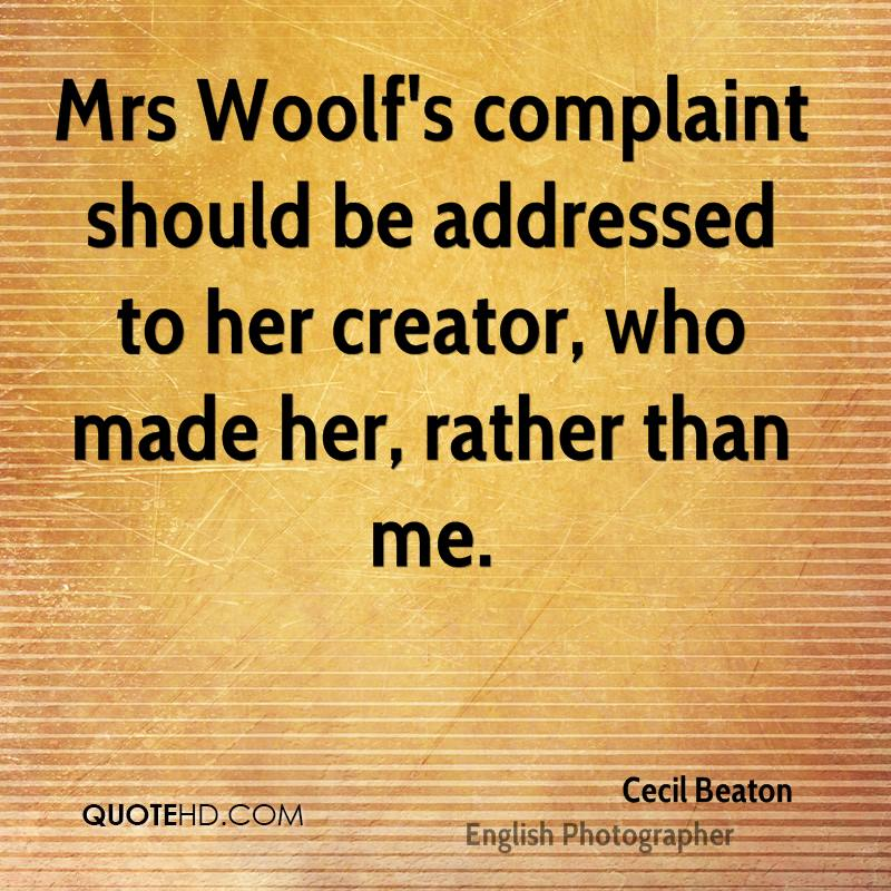 Mrs Woolf's complaint should be addressed to her creator, who made her, rather than me.