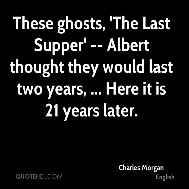 These ghosts, 'The Last Supper' -- Albert thought they would last two years, ... Here it is 21 years later.