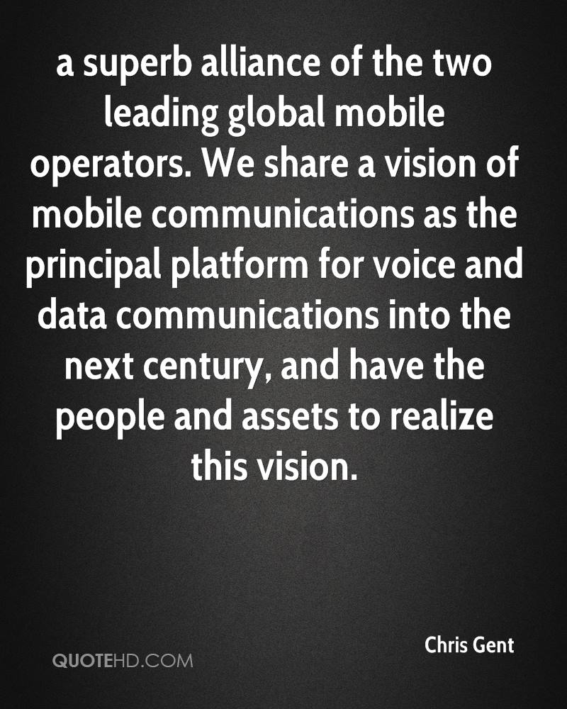 a superb alliance of the two leading global mobile operators. We share a vision of mobile communications as the principal platform for voice and data communications into the next century, and have the people and assets to realize this vision.