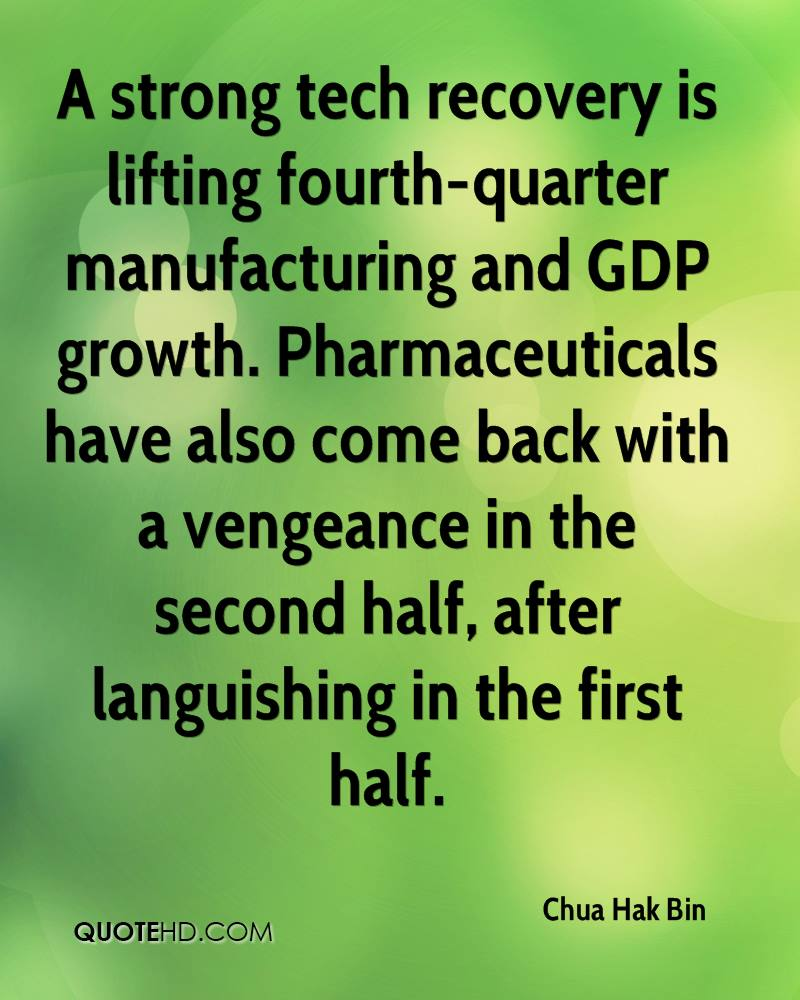 A strong tech recovery is lifting fourth-quarter manufacturing and GDP growth. Pharmaceuticals have also come back with a vengeance in the second half, after languishing in the first half.