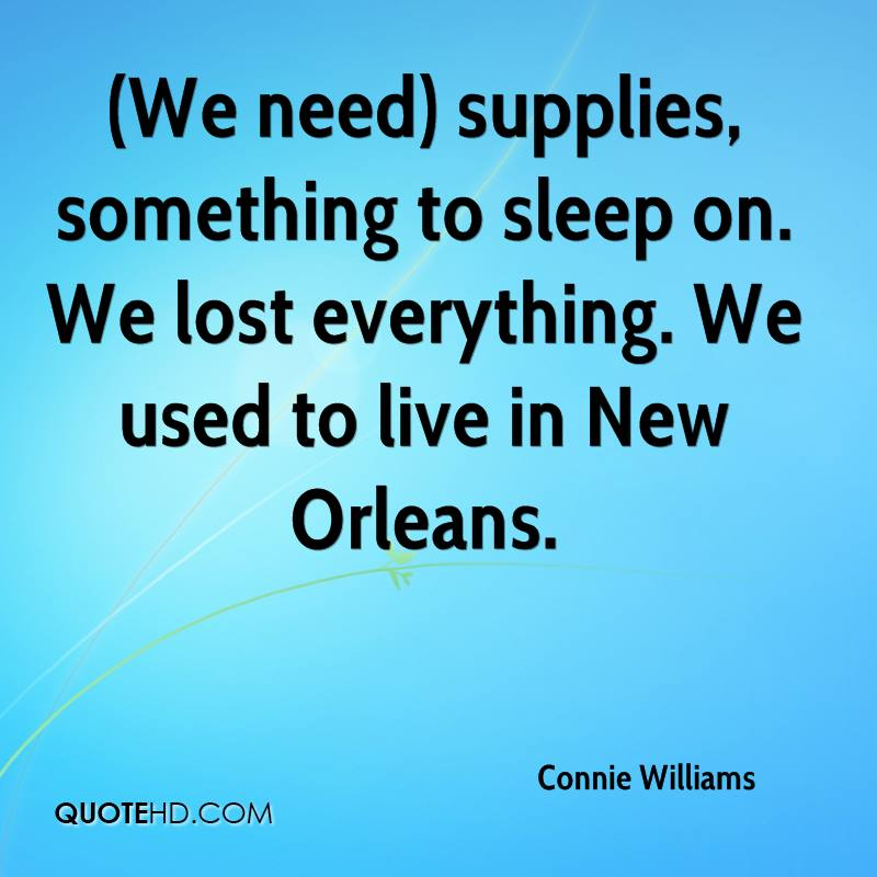 (We need) supplies, something to sleep on. We lost everything. We used to live in New Orleans.