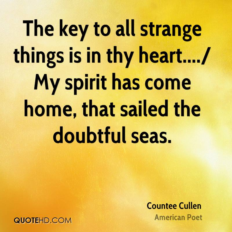 The key to all strange things is in thy heart..../ My spirit has come home, that sailed the doubtful seas.