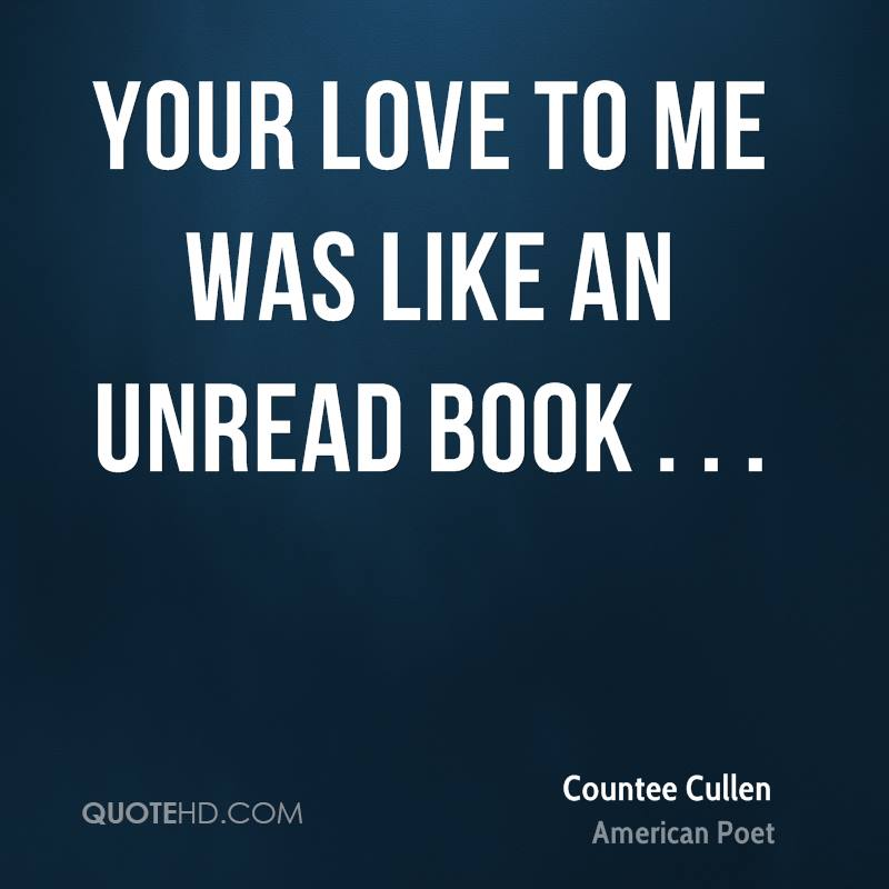Your love to me was like an unread book . . .