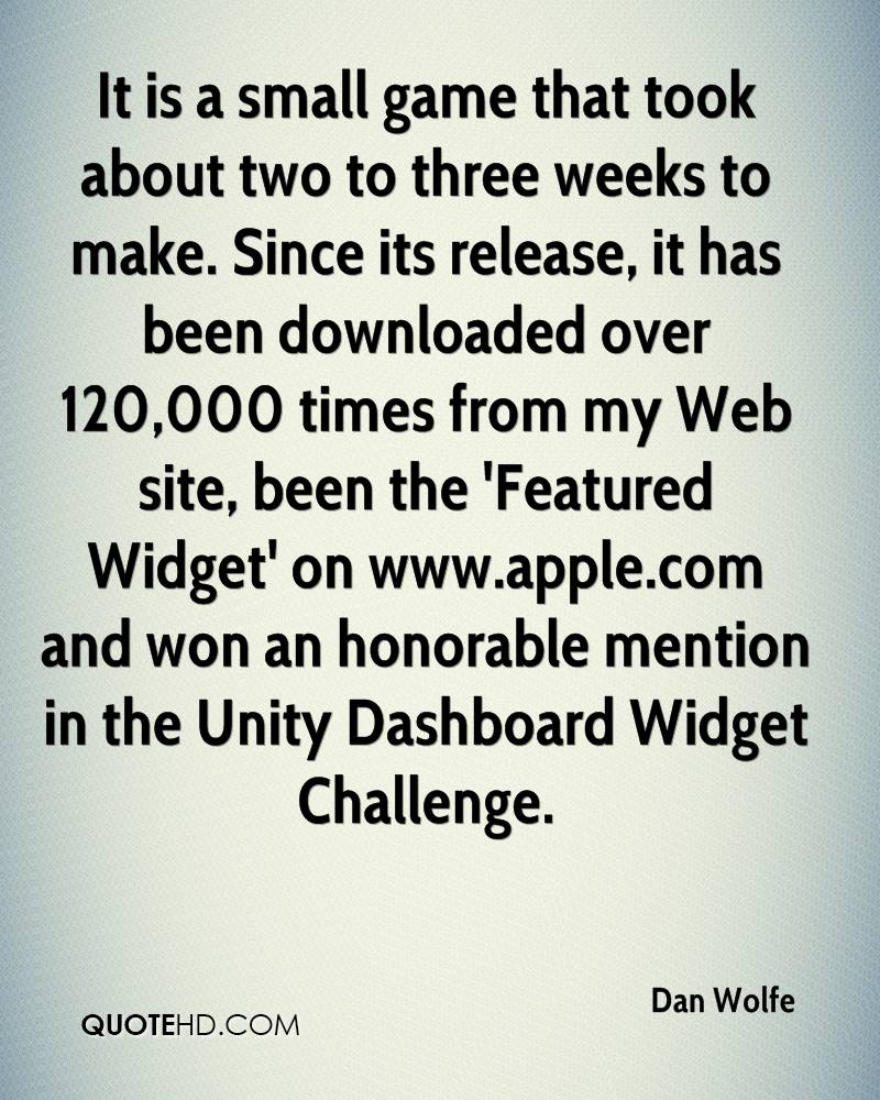 It is a small game that took about two to three weeks to make. Since its release, it has been downloaded over 120,000 times from my Web site, been the 'Featured Widget' on www.apple.com and won an honorable mention in the Unity Dashboard Widget Challenge.