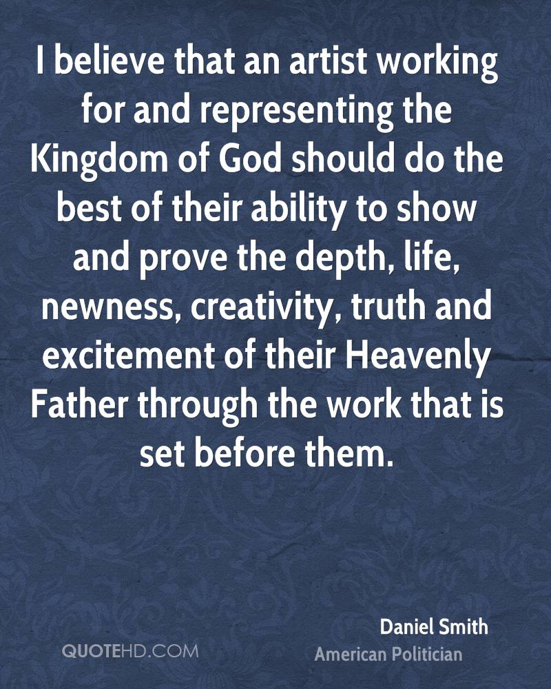 I believe that an artist working for and representing the Kingdom of God should do the best of their ability to show and prove the depth, life, newness, creativity, truth and excitement of their Heavenly Father through the work that is set before them.