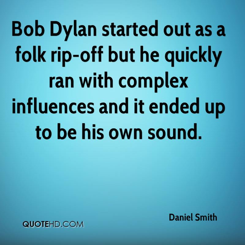 Bob Dylan started out as a folk rip-off but he quickly ran with complex influences and it ended up to be his own sound.