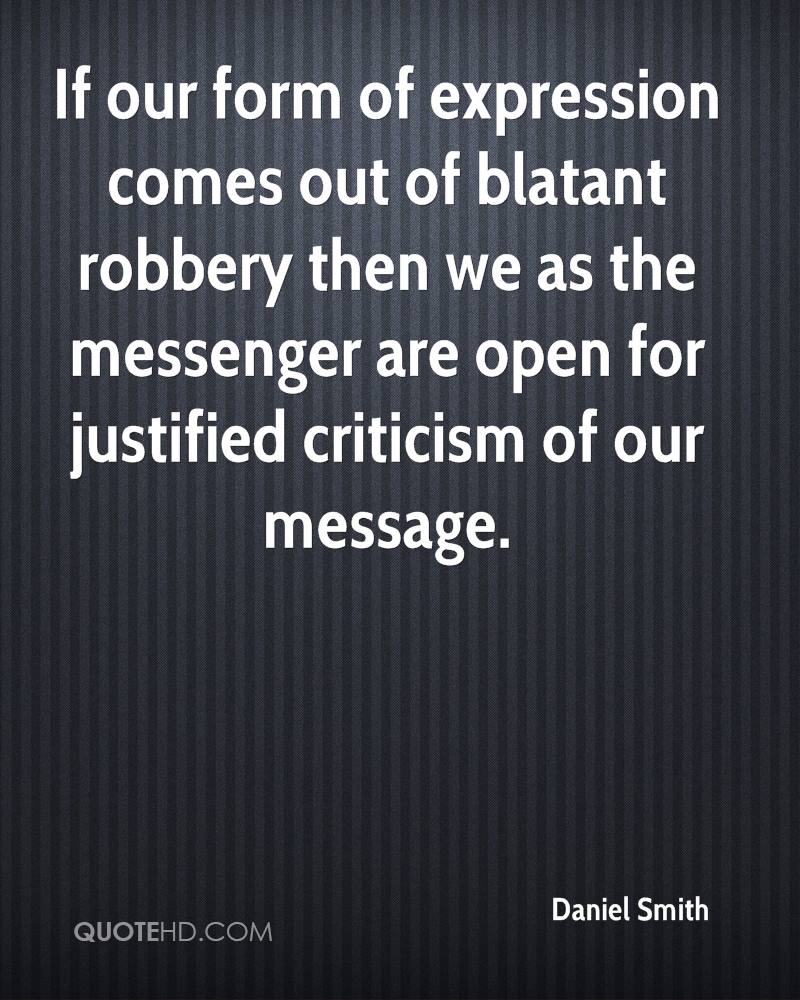 If our form of expression comes out of blatant robbery then we as the messenger are open for justified criticism of our message.