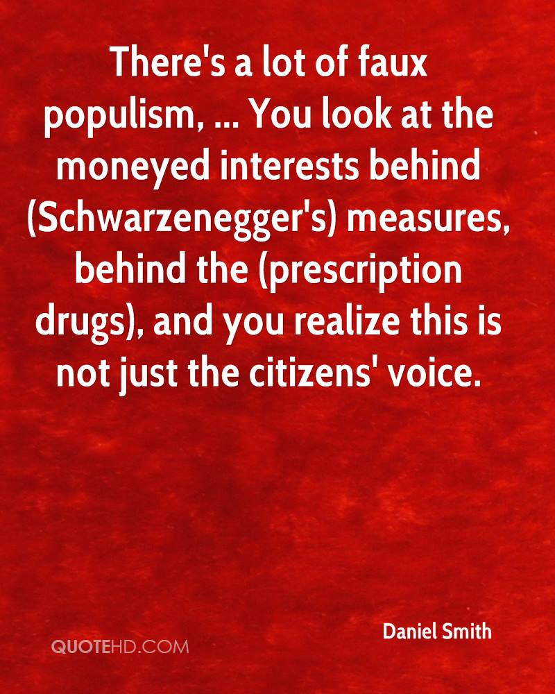 There's a lot of faux populism, ... You look at the moneyed interests behind (Schwarzenegger's) measures, behind the (prescription drugs), and you realize this is not just the citizens' voice.