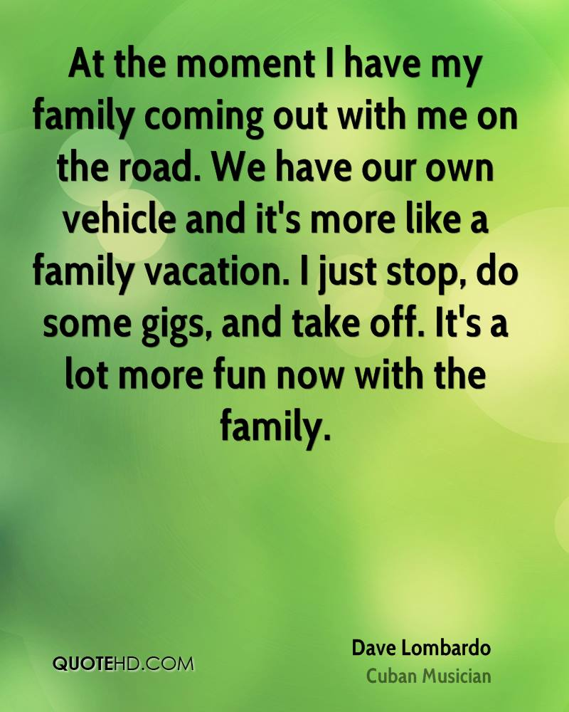 Quotes About Families Coming Together: Dave Lombardo Quotes