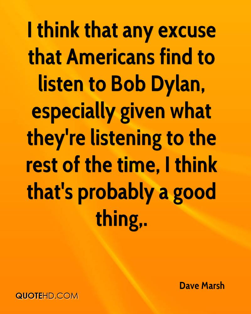 I think that any excuse that Americans find to listen to Bob Dylan, especially given what they're listening to the rest of the time, I think that's probably a good thing.