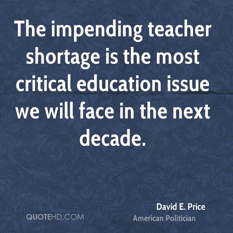 The impending teacher shortage is the most critical education issue we will face in the next decade.