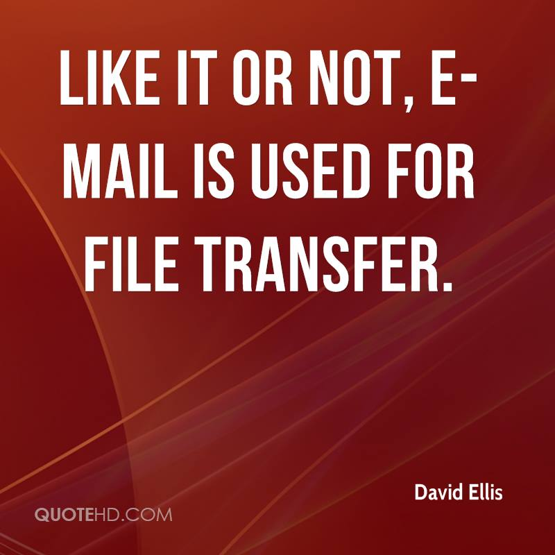 like it or not, e-mail is used for file transfer.