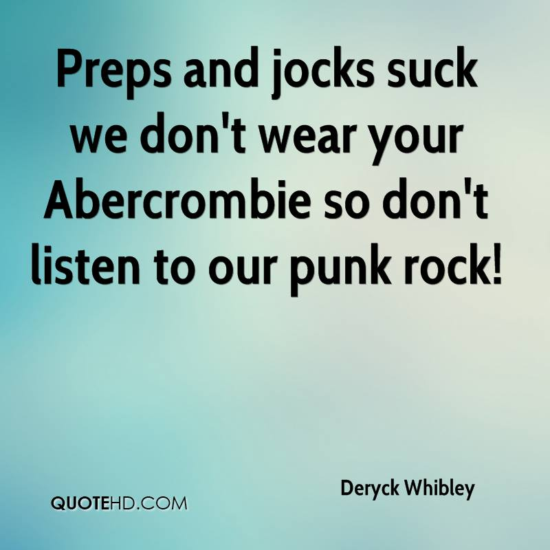 Preps and jocks suck we don't wear your Abercrombie so don't listen to our punk rock!