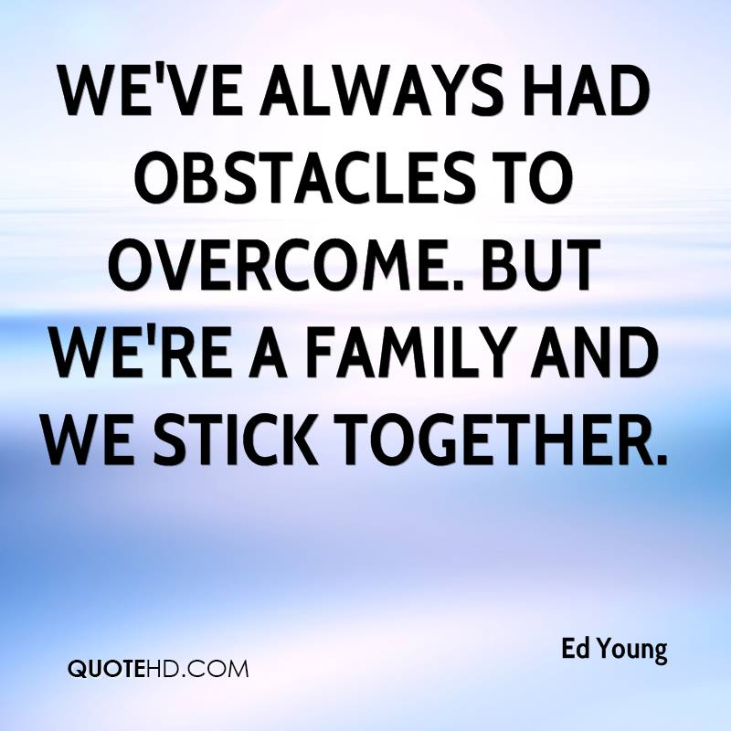 We've always had obstacles to overcome. But we're a family and we stick together.