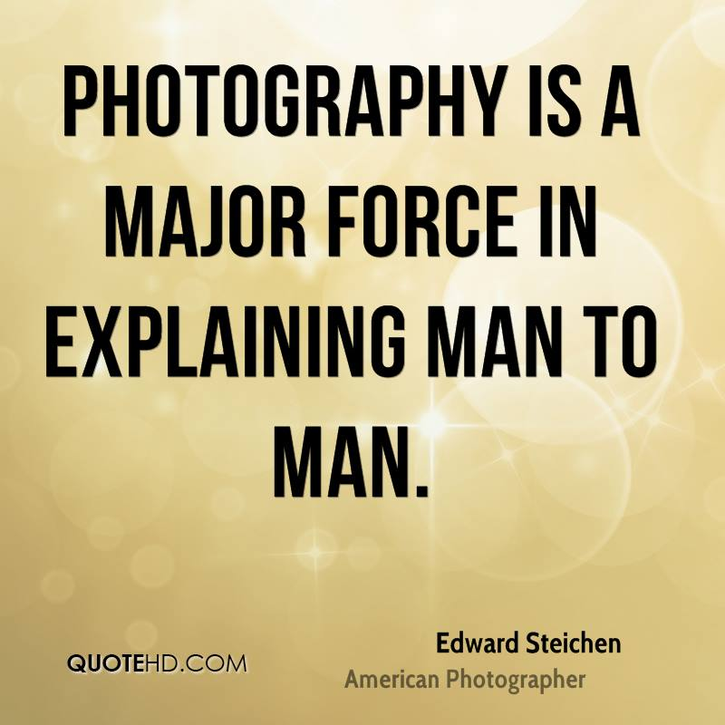 Photography is a major force in explaining man to man.