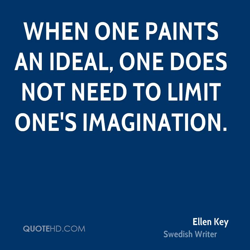 One paints an ideal one does not need to limit one s imagination