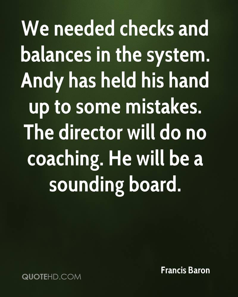 We needed checks and balances in the system. Andy has held his hand up to some mistakes. The director will do no coaching. He will be a sounding board.