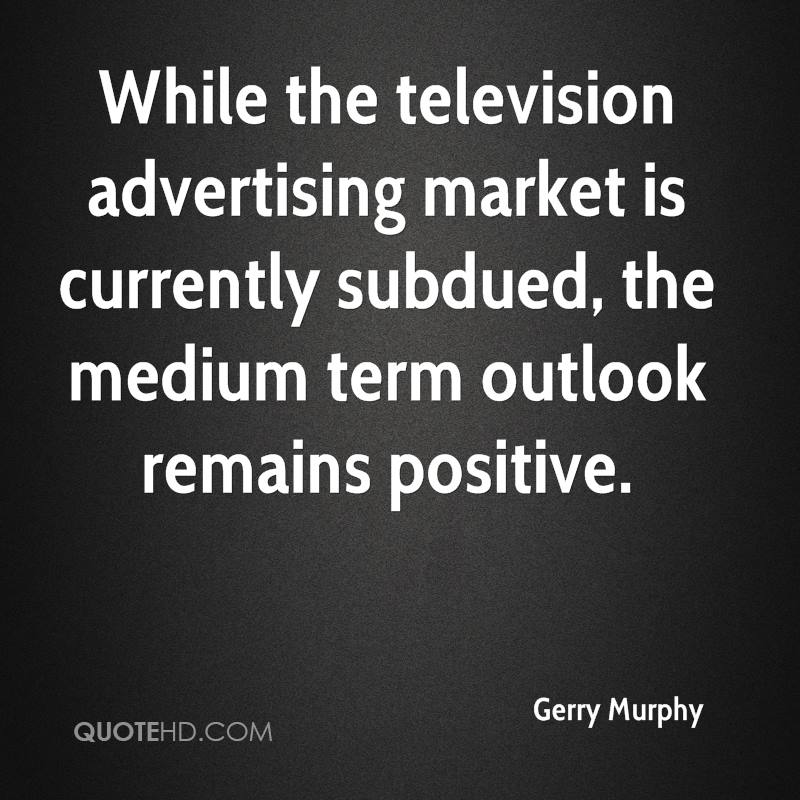 While the television advertising market is currently subdued, the medium term outlook remains positive.
