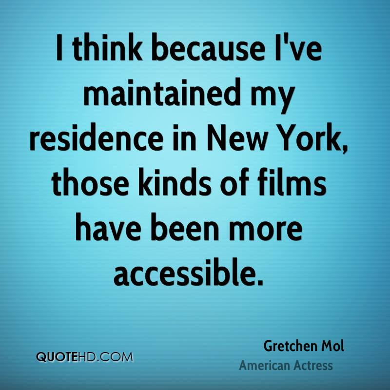 I think because I've maintained my residence in New York, those kinds of films have been more accessible.