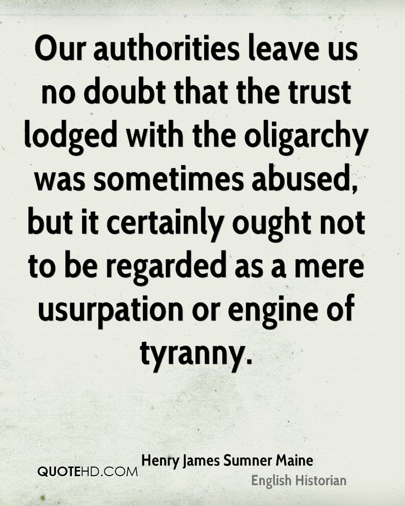 Our authorities leave us no doubt that the trust lodged with the oligarchy was sometimes abused, but it certainly ought not to be regarded as a mere usurpation or engine of tyranny.