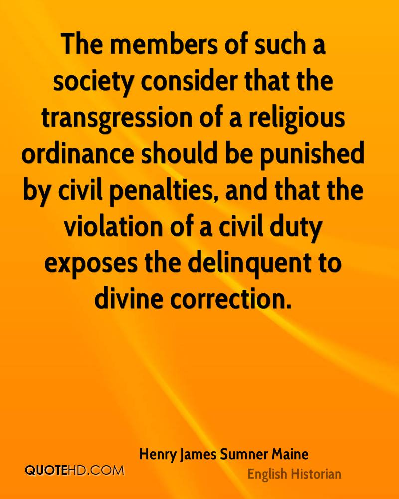 The members of such a society consider that the transgression of a religious ordinance should be punished by civil penalties, and that the violation of a civil duty exposes the delinquent to divine correction.
