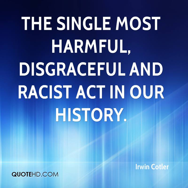 the single most harmful, disgraceful and racist act in our history.