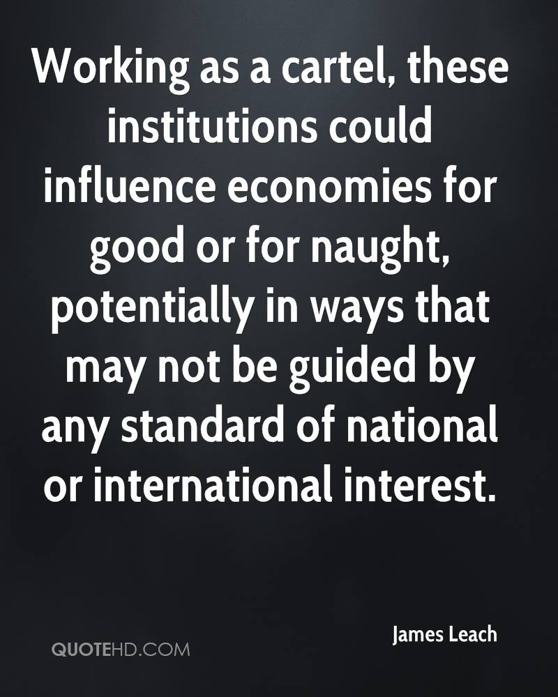Working as a cartel, these institutions could influence economies for good or for naught, potentially in ways that may not be guided by any standard of national or international interest.