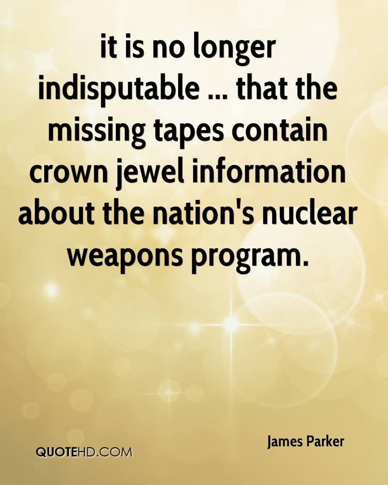it is no longer indisputable ... that the missing tapes contain crown jewel information about the nation's nuclear weapons program.