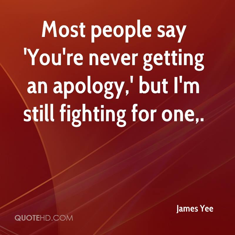 Most people say 'You're never getting an apology,' but I'm still fighting for one.