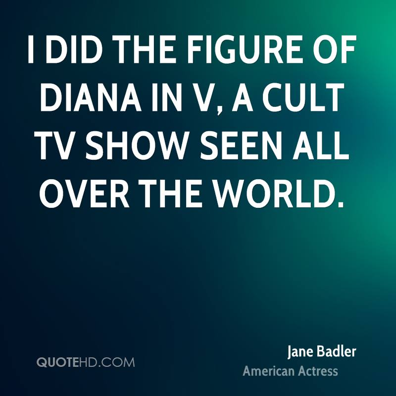 I did the figure of Diana in V, a cult TV show seen all over the world.