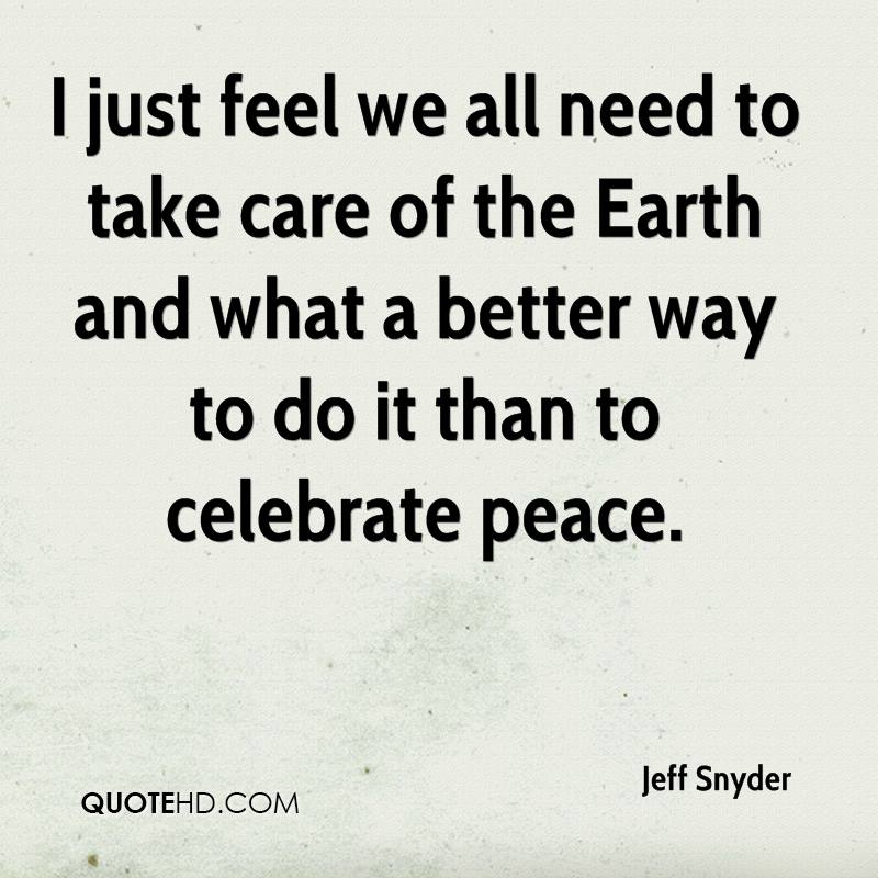 I just feel we all need to take care of the Earth and what a better way to do it than to celebrate peace.
