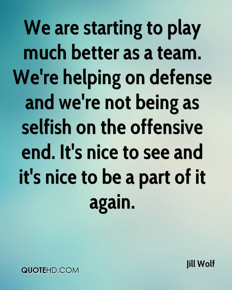 We are starting to play much better as a team. We're helping on defense and we're not being as selfish on the offensive end. It's nice to see and it's nice to be a part of it again.