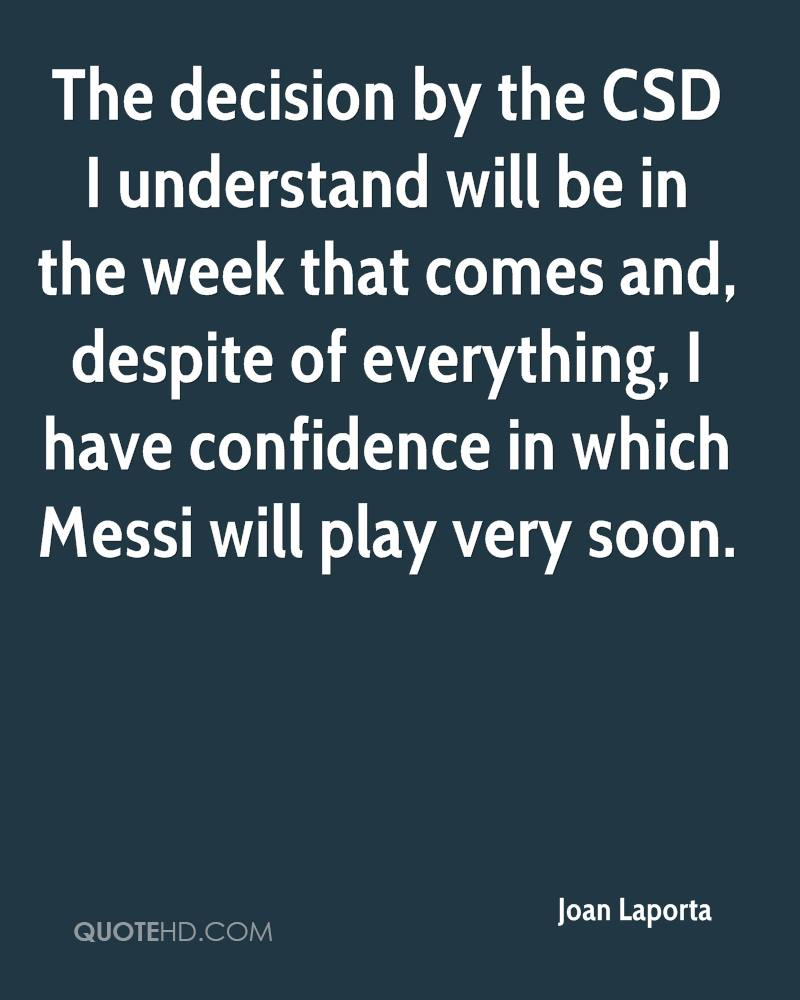 The decision by the CSD I understand will be in the week that comes and, despite of everything, I have confidence in which Messi will play very soon.