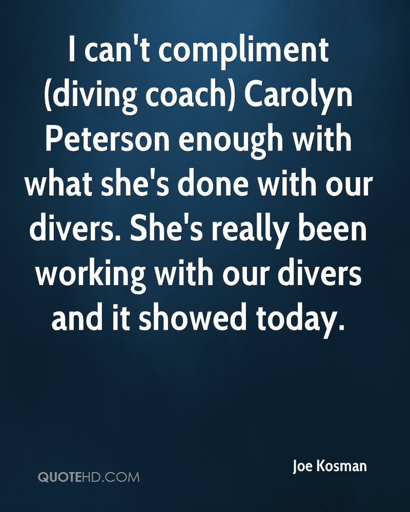 I can't compliment (diving coach) Carolyn Peterson enough with what she's done with our divers. She's really been working with our divers and it showed today.
