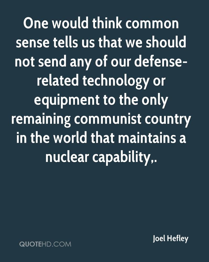 One would think common sense tells us that we should not send any of our defense-related technology or equipment to the only remaining communist country in the world that maintains a nuclear capability.