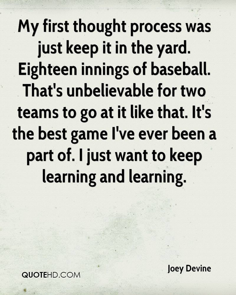 My first thought process was just keep it in the yard. Eighteen innings of baseball. That's unbelievable for two teams to go at it like that. It's the best game I've ever been a part of. I just want to keep learning and learning.