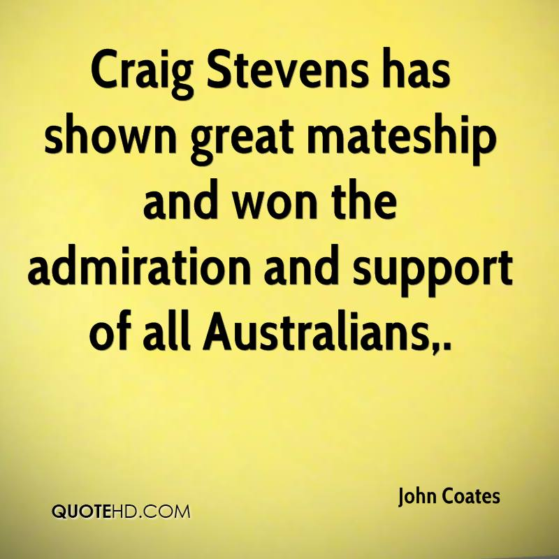 Craig Stevens has shown great mateship and won the admiration and support of all Australians.