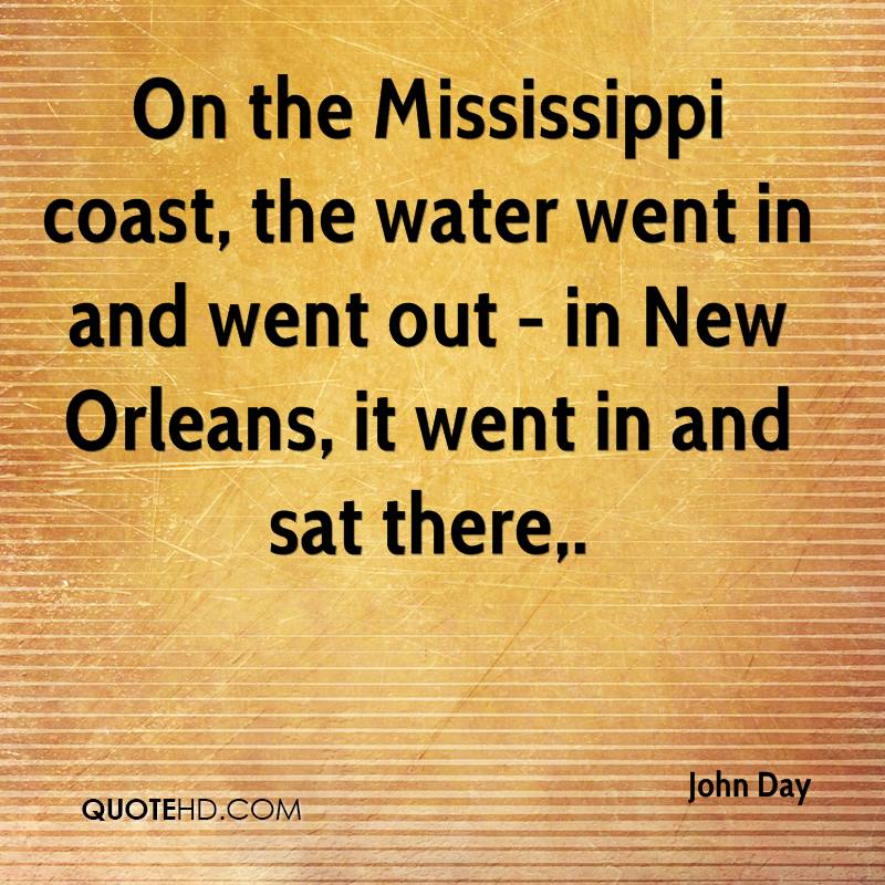 On the Mississippi coast, the water went in and went out - in New Orleans, it went in and sat there.