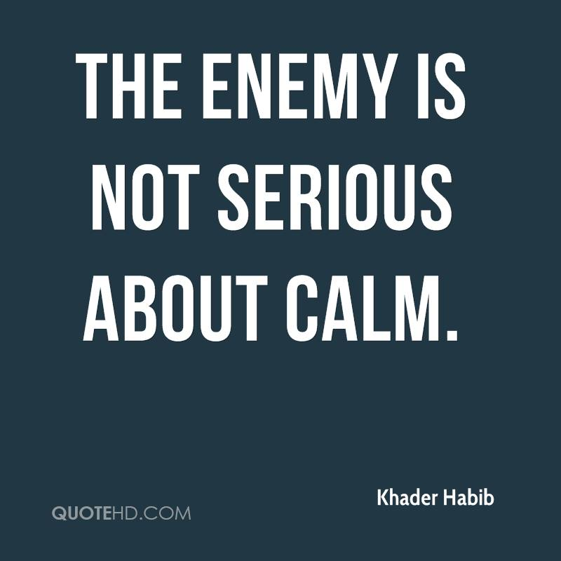 The enemy is not serious about calm.