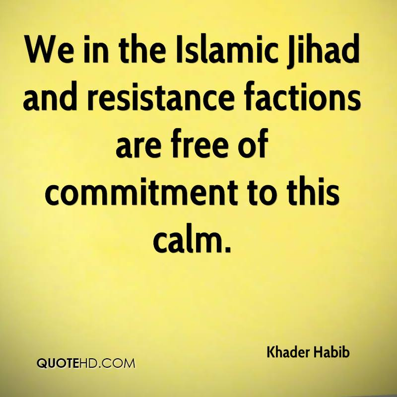 We in the Islamic Jihad and resistance factions are free of commitment to this calm.
