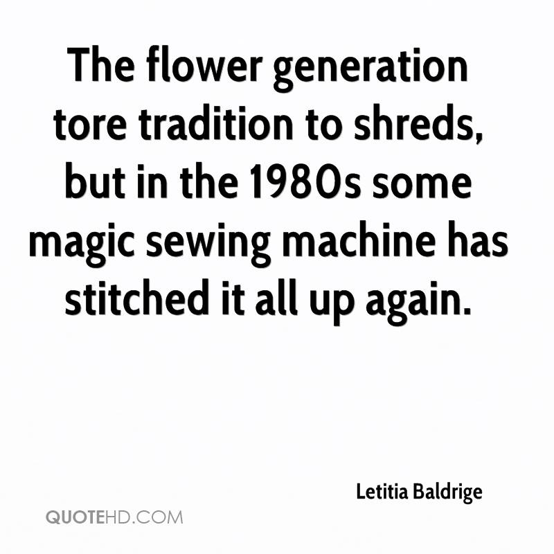 The flower generation tore tradition to shreds, but in the 1980s some magic sewing machine has stitched it all up again.
