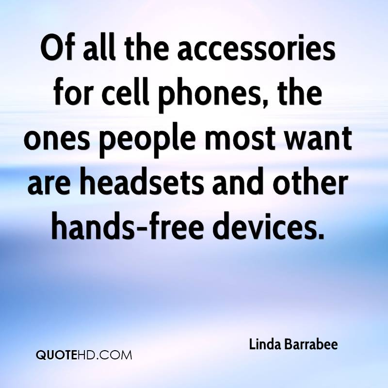 Of all the accessories for cell phones, the ones people most want are headsets and other hands-free devices.