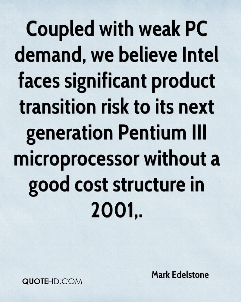 Coupled with weak PC demand, we believe Intel faces significant product transition risk to its next generation Pentium III microprocessor without a good cost structure in 2001.