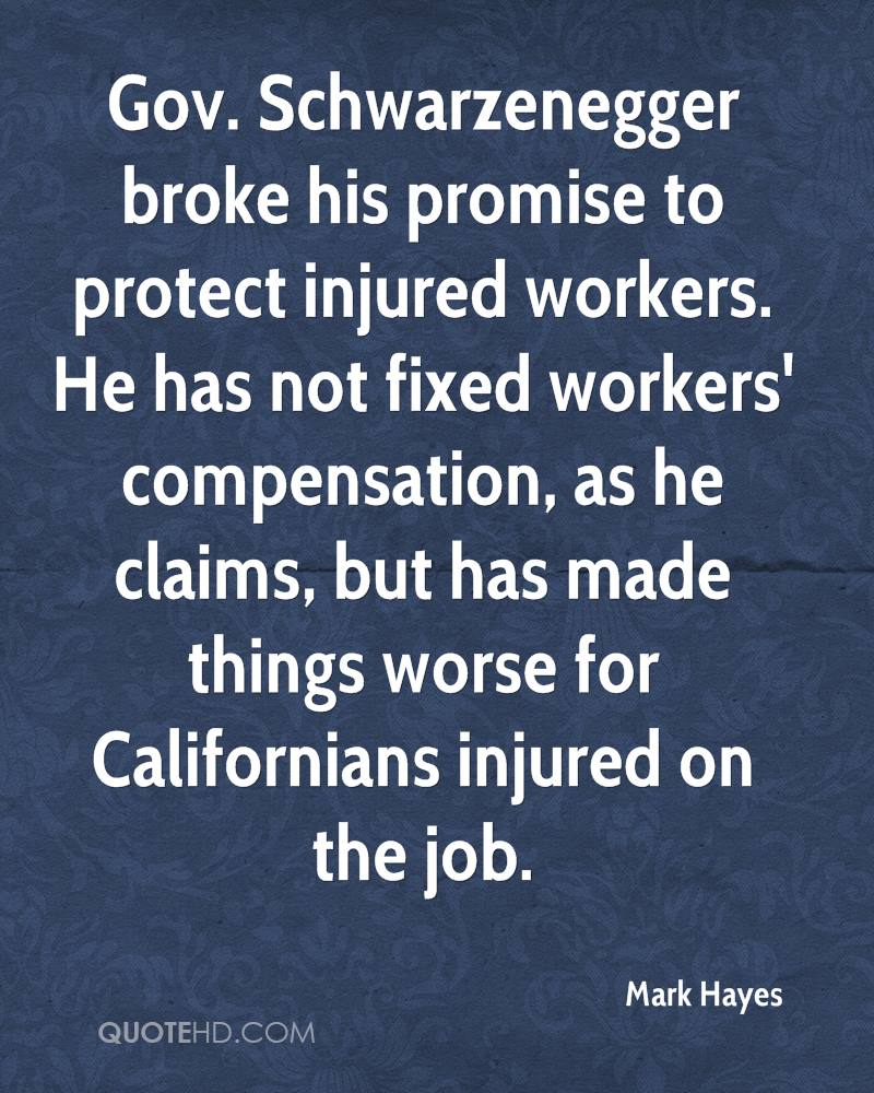 Gov. Schwarzenegger broke his promise to protect injured workers. He has not fixed workers' compensation, as he claims, but has made things worse for Californians injured on the job.