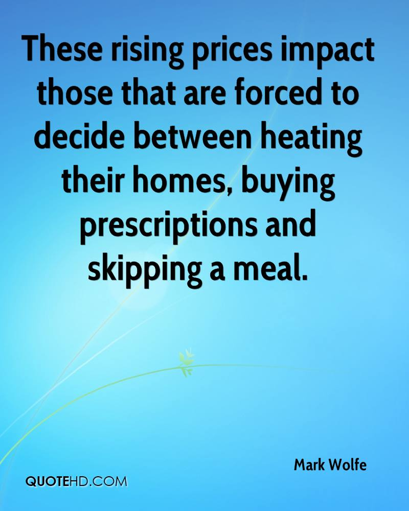 These rising prices impact those that are forced to decide between heating their homes, buying prescriptions and skipping a meal.
